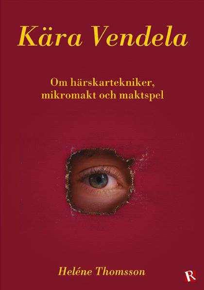 Kära Vendela : om härskartekniker, mikromakt och maktspel av Heléne Thomsson
