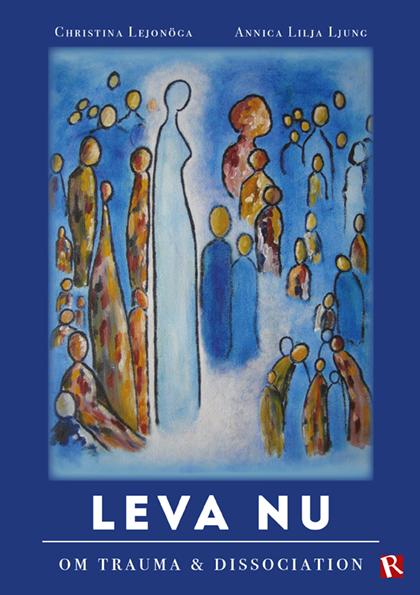 Omslag Leva nu : Om trauma & dissociation