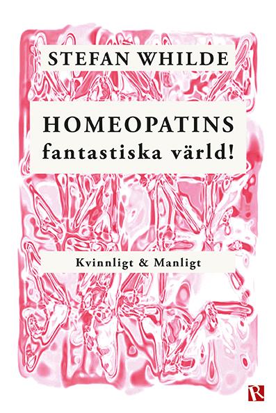Omslag Homeopatins fantastiska värld! : Kvinnligt & manligt