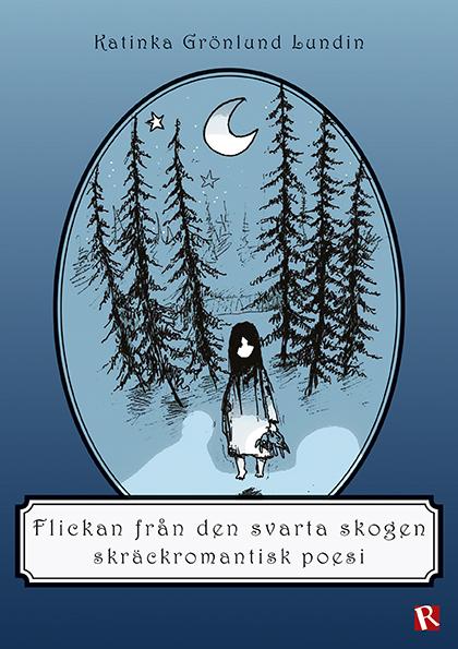 Omslag Flickan från den svarta skogen : skräckromantisk poesi