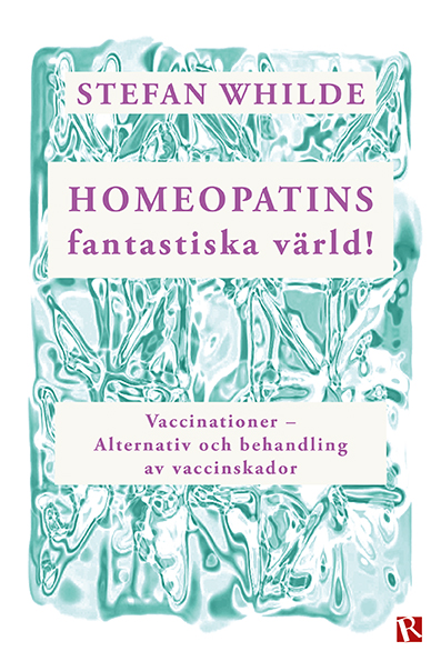 Omslag Homeopatins fantastiska värld! : Vaccinationer - Alternativ och behandling av vaccinskador