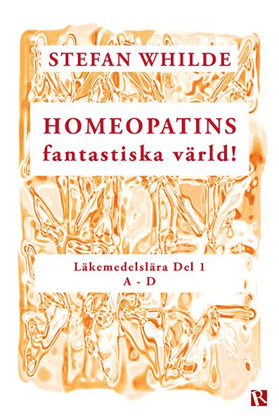 Omslag Homeopatins fantastiska värld! : Läkemedelslära Del 1 (A-D)