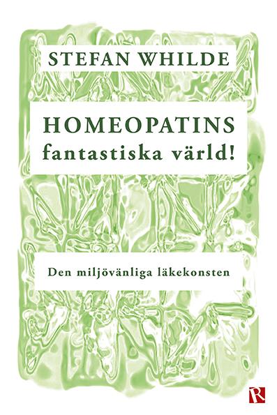 Omslag Homeopatins fantastiska värld! : Den miljövänliga läkekonsten