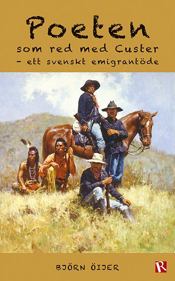 Omslag Poeten som red med Custer : Ett svenskt emigrantöde