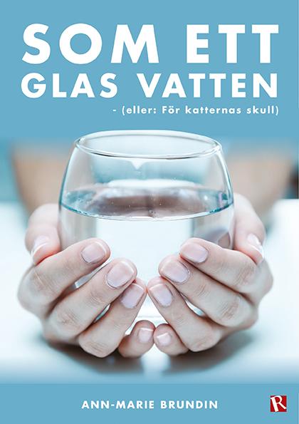 Omslag Som ett glas vatten : eller För katternas skull
