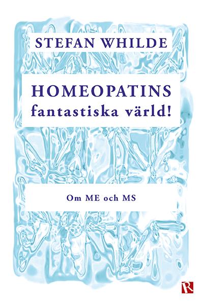 Omslag Homeopatins fantastiska värld! : Om ME och MS