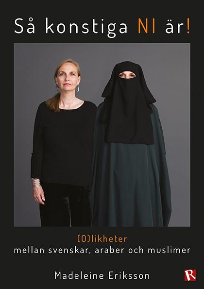 Omslag Så konstiga NI är! : (O)likheter mellan svenskar, araber och muslimer